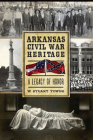 Arkansas Civil War Heritage: A Legacy of Honor Cover Image