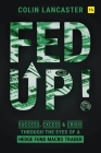 Fed Up!: Success, Excess and Crisis Through the Eyes of a Hedge Fund Macro Trader Cover Image