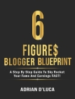 6 Figures Blogging Blueprint: A Step By Step Guide To Sky Rocket Your Fame and Earnings FAST! Cover Image
