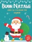 Buon Natale: Libro da colorare per bambini 4 - 6 anni: Natale da colorare per bambini dai 4 anni in su. Un fantastico album creativ Cover Image