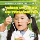 Como Utilizar Un Termometro (Using a Thermometer) (Superherramientas Cientificas (Super Science Tools)) Cover Image