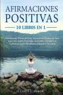Afirmaciones Positivas: 10 Libros en 1: Afirmaciones Diarias de Éxito, Autoestima, Pérdida de Peso, Adicción, Sueño Profundo, Ansiedad, Inteli Cover Image