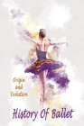 History Of Ballet: Origin and Evolution: Gift Ideas for Holiday Cover Image