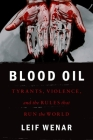 Blood Oil: Tyrants, Violence, and the Rules That Run the World Cover Image