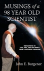 Musings of a 98 year old Scientist: Reflections on Life, God, and the World from a Different Viewpoint Cover Image