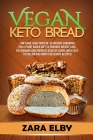 Vegan Keto Bread: Low Carb, High Protein, Ketogenic Cookbook for a Plant Based Diet To Enhance Weight Loss, Fat Burning and Promote Heal Cover Image
