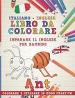 Libro Da Colorare Italiano - Inglese. Imparare Il Inglese Per Bambini. Colorare E Imparare in Modo Creativo Cover Image