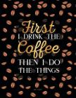 2018 Planner - First I Drink the Coffee Then I Do the Things: Black and Gold Planner Organizer 8.5 X 11, Quote Cover Cover Image