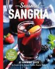 Seasonal Sangria: 101 Delicious Recipes to Enjoy All Year Long! (The Art of Entertaining) Cover Image