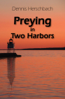 Preying in Two Harbors (Two Harbors Mystery #4) Cover Image