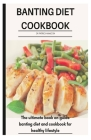 Banting Diet Cookbook: The ultimate book guide on banting diet and cookbook for healthy lifestyle Cover Image