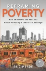 Reframing Poverty: New Thinking and Feeling About Humanity's Greatest Challenge Cover Image