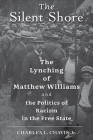 The Silent Shore: The Lynching of Matthew Williams and the Politics of Racism in the Free State Cover Image