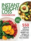 Instant Weight Loss Cookbook: 550 Quick & Delicious Instant Pot Weight Loss Recipes To Lose Weight (2021 EDITION) Cover Image