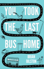You Took the Last Bus Home: The Poems of Brian Bilston Cover Image