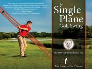 The Single Plane Golf Swing: Play Better Golf the Moe Norman Way Cover Image
