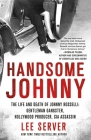 Handsome Johnny: The Life and Death of Johnny Rosselli: Gentleman Gangster, Hollywood Producer, CIA Assassin Cover Image