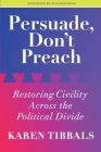 Persuade, Don't Preach: Restoring Civility Across the Political Divide Cover Image