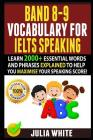Band 8-9 Vocabulary for Ielts Speaking: Learn 2000+ Essential Words And Phrases Explained To Help You Maximise Your Speaking Score! Cover Image