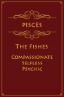 Pisces - The Fishes (Compassionate, Selfless, Psychic): Astrology Notebook For Zodiac Star Signs - 120 pages, 6x9 Cover Image