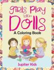 Girls Play with Dolls (A Coloring Book) Cover Image