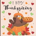 I spy thanksgiving: A fun book for 3-5 years old about autumn & thanksgiving great gift idea for preschoolers & kindergarten Cover Image
