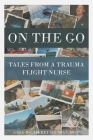 On the Go: Tales from a Trauma Flight Nurse Cover Image