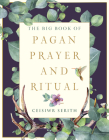 The Big Book of Pagan Prayer and Ritual (Weiser Big Book Series) Cover Image