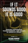 If It Sounds Good, It Is Good: Seeking Subversion, Transcendence, and Solace in America's Music Cover Image