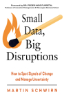 Small Data, Big Disruptions: How to Spot Signals of Change and Manage Uncertainty Cover Image