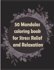 50 Mandalas coloring book for Stress Relief and Relaxation: An Adult Coloring Book Featuring 50 of the World's Most Beautiful Mandalas for Stress Reli Cover Image