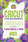 Cricut for Beginners 2021: 50+ Things You Absolutely Need to Know About Cricut Maker Before Buying One. Realize Your Project and Discover the Des Cover Image
