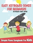 Easy Keyboard Songs For Beginners: Simple Piano Songbook for Kids Cover Image
