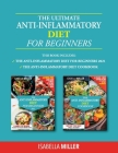 The Ultimate Anti-Inflammatory Diet For Beginners: This Book Includes: The Anti-Inflammatory Diet Cookbook, The Anti-Inflammatory Diet For Beginners 2 Cover Image