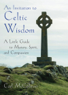 An Invitation to Celtic Wisdom: A Little Guide to Mystery, Spirit, and Compassion Cover Image