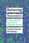 Bettering Humanomics: A New, and Old, Approach to Economic Science Cover Image