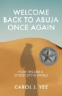 Welcome Back to Abuja Once Again: How I Became a Citizen of the World Cover Image