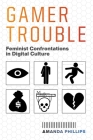 Gamer Trouble: Feminist Confrontations in Digital Culture Cover Image