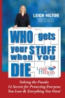 Who Gets Your Stuff When You Die: Solving the Puzzle: 14 Secrets for Protecting Everyone You Love & Everything You Own! Cover Image