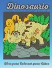 Dinosaurio Libro para Colorear para Niños: Actividad para colorear para niños de 4 a 8 años- Gran regalo para niños y niñas Cover Image