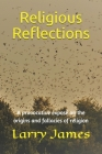 Religious Reflections: A provocative exposé on the origins and fallacies of religion Cover Image