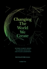 Changing The World We Create: Beyond climate crises, polarised societies and failed leadership Cover Image