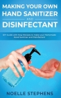 Making Your Own Hand Sanitizer and Disinfectant: DIY Guide With Easy Recipes to Make Your Homemade Hand Sanitizer and Disinfectant Cover Image