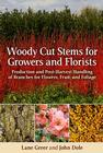 Woody Cut Stems for Growers and Florists: Production and Post-Harvest Handling of Branches for Flowers, Fruit, and Foliage Cover Image