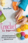 Crochet for Beginners: Learn the Bases of Crocheting with This Step-By-Step Guide for Creating Your Favorite Patterns Cover Image