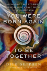 You Were Born Again to Be Together: Fascinating True Stories of Reincarnation That Prove Love Is Immortal Cover Image