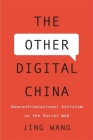 The Other Digital China: Nonconfrontational Activism on the Social Web Cover Image