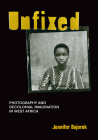 Unfixed: Photography and Decolonial Imagination in West Africa Cover Image