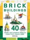 Brick Buildings: 40 Clever & Creative Ideas to Make from Classic Lego Cover Image