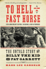 To Hell on a Fast Horse Updated Edition: The Untold Story of Billy the Kid and Pat Garrett Cover Image